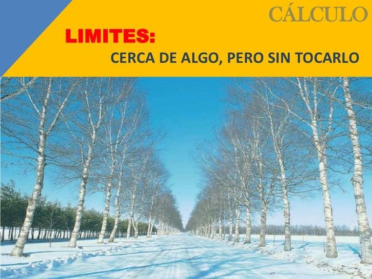 CÁLCULOLIMITES:    CERCA DE ALGO, PERO SIN TOCARLO