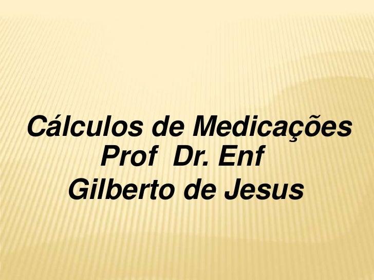 Calculos de medicação- Profº Gilberto de Jesus
