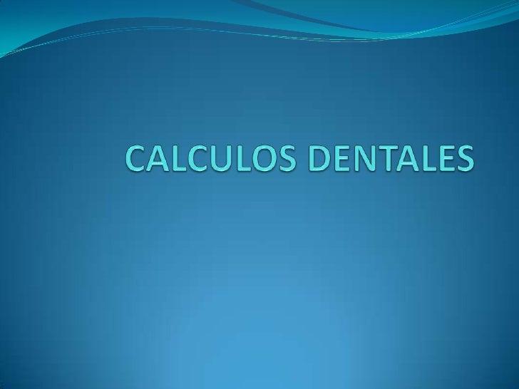CALCULOS DENTALES<br />