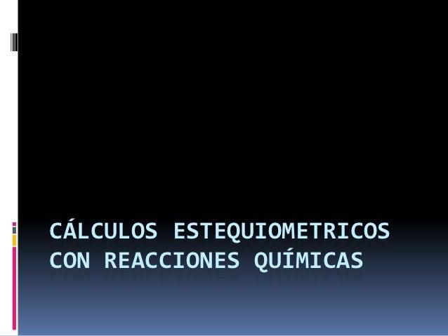 CÁLCULOS ESTEQUIOMETRICOSCON REACCIONES QUÍMICAS