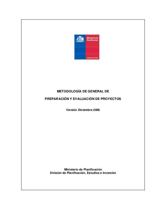 METODOLOGÍA DE GENERAL DEPREPARACIÓN Y EVALUACIÓN DE PROYECTOS             Versión Diciembre 2006            Ministerio de...