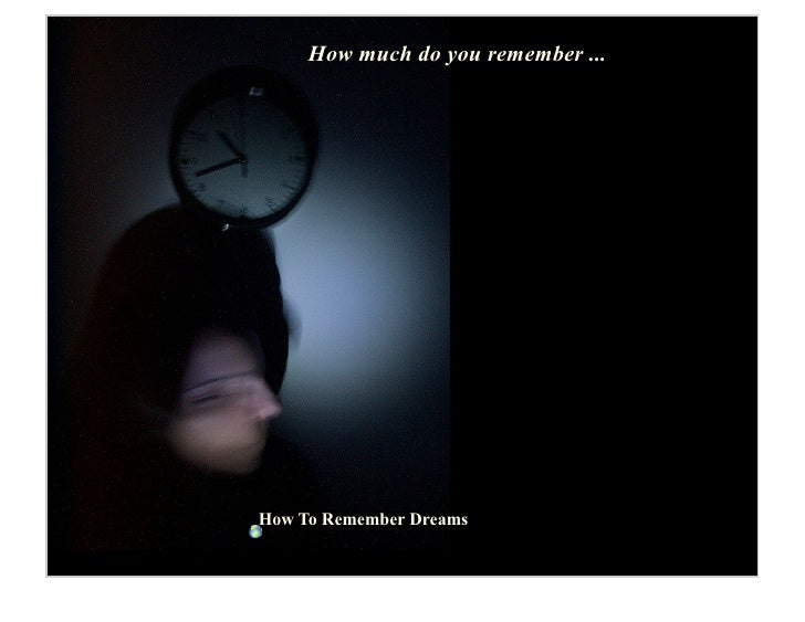 How much do you remember ...     How To Remember Dreams