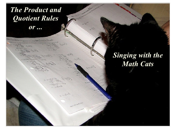 The Product and  Quotient Rules      or ...                     Singing with the                      Math Cats