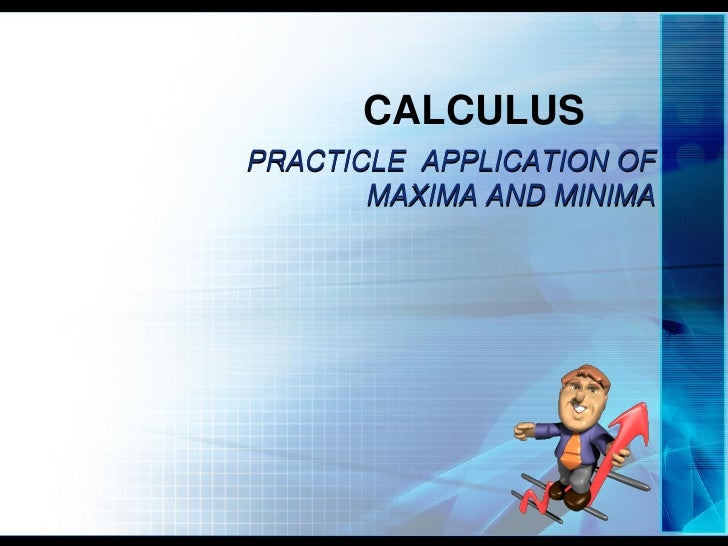 CALCULUS PRACTICLE APPLICATION OF        MAXIMA AND MINIMA