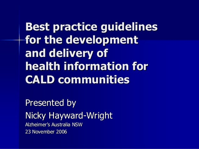 Best practice guidelinesfor the developmentand delivery ofhealth information forCALD communitiesPresented byNicky Hayward-...