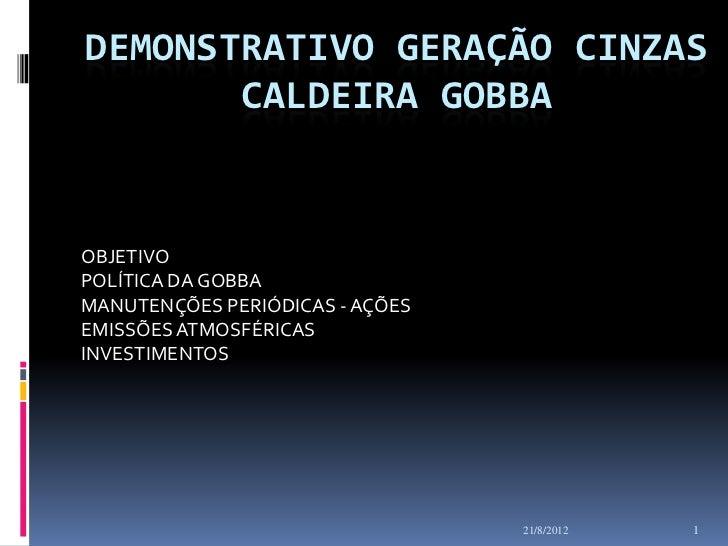 DEMONSTRATIVO GERAÇÃO CINZAS       CALDEIRA GOBBAOBJETIVOPOLÍTICA DA GOBBAMANUTENÇÕES PERIÓDICAS - AÇÕESEMISSÕES ATMOSFÉRI...