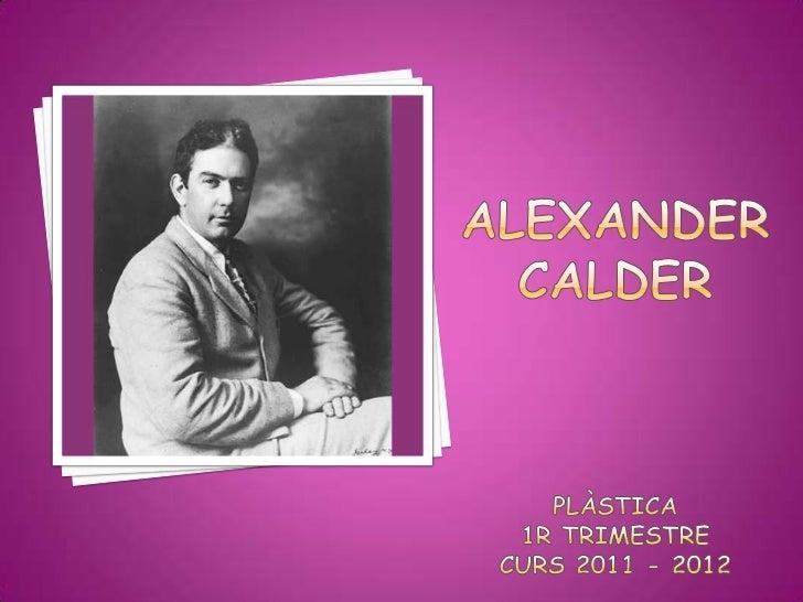  Escultor   nord-americà. Artista més innovador  ienginyós del s. XX. Va néixer el 22 de juliol  de 1898 a Filadèlfia....