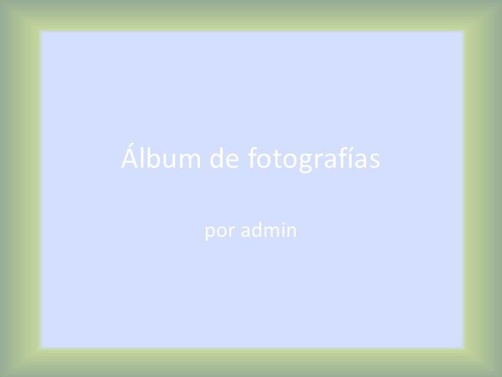 Álbum de fotografías<br />por admin<br />