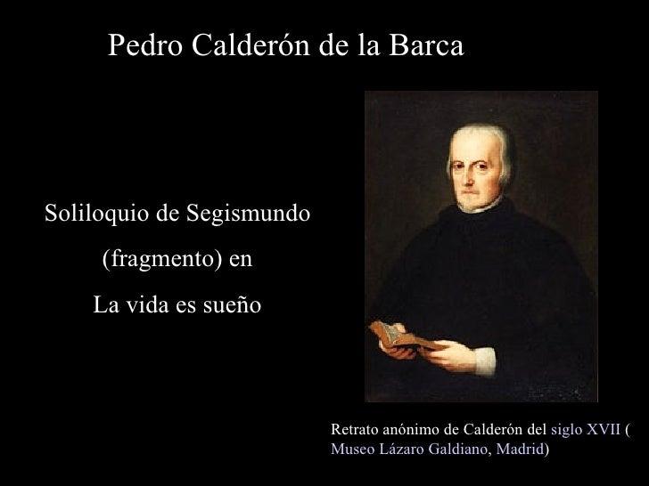 Pedro Calderón de la Barca Retrato anónimo de Calderón del  siglo XVII  ( Museo Lázaro Galdiano ,  Madrid ) Soliloquio de ...