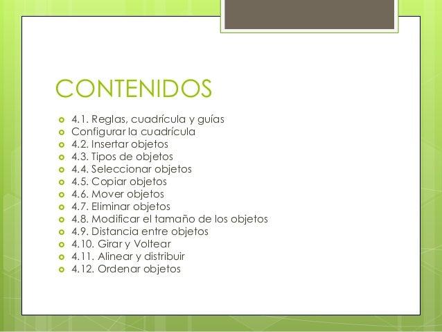 CONTENIDOS  4.1. Reglas, cuadrícula y guías  Configurar la cuadrícula  4.2. Insertar objetos  4.3. Tipos de objetos  ...