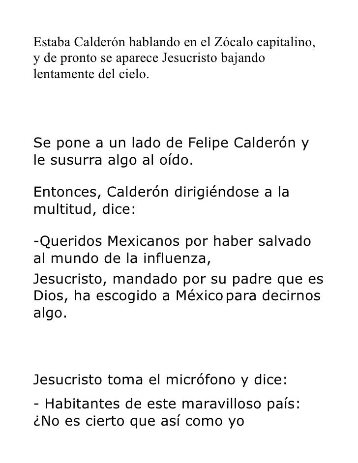 Estaba Calderón hablando en el Zócalo capitalino, y de pronto se aparece Jesucristo bajando lentamente del cielo.    Se po...