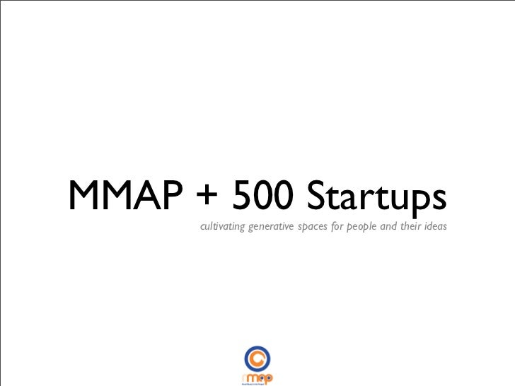 MMAP + 500 Startups      cultivating generative spaces for people and their ideas