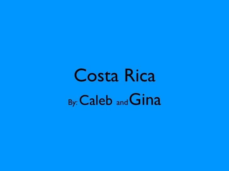 Costa RicaBy:   Caleb and Gina