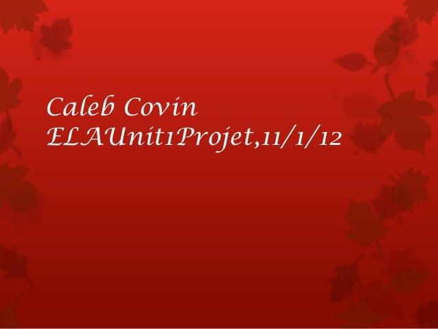 Caleb CovinELAUnit1Projet,11/1/12
