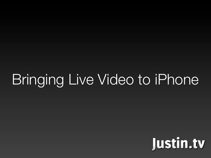 """""""Bringing Live Video to iPhone"""" presentation by Caleb Elston, VP of Products, Justin.tv"""