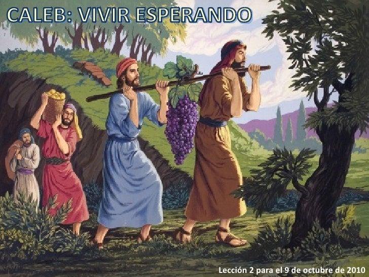Lección 2 para el 9 de octubre de 2010 CALEB: VIVIR ESPERANDO