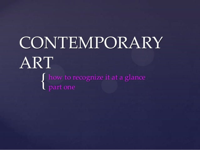 { CONTEMPORARY ART how to recognize it at a glance part one