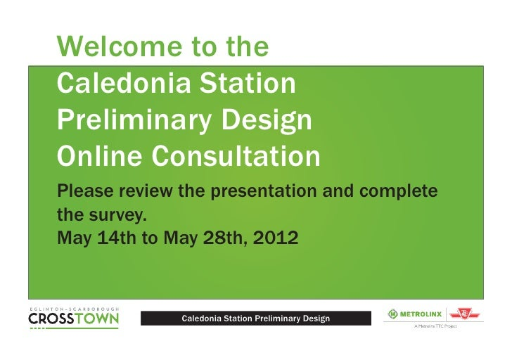 Welcome to theCaledonia StationPreliminary DesignOnline ConsultationPlease review the presentation and completethe survey....