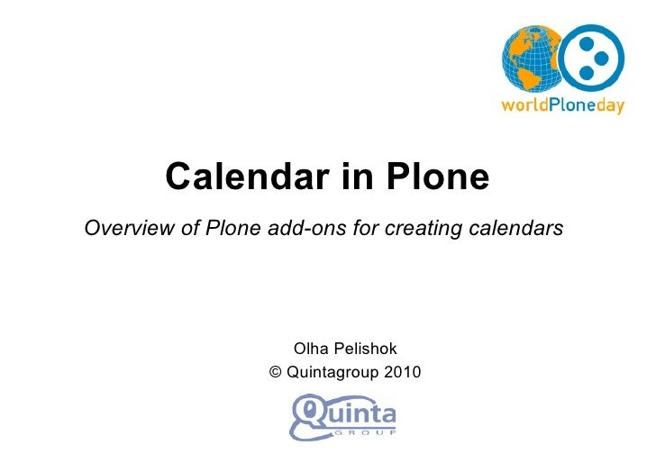 Olha Pelishok © Quintagroup 2010 Calendar  in  Plone Overview of Plone add-ons for creating calendars