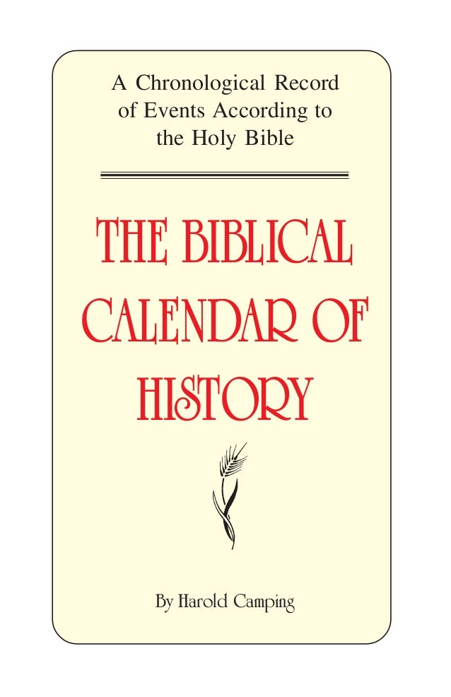 A Chronological Record of Events According to the Holy Bible  THE BIBLICAL CALENDAR OF HISTORY By Harold Camping