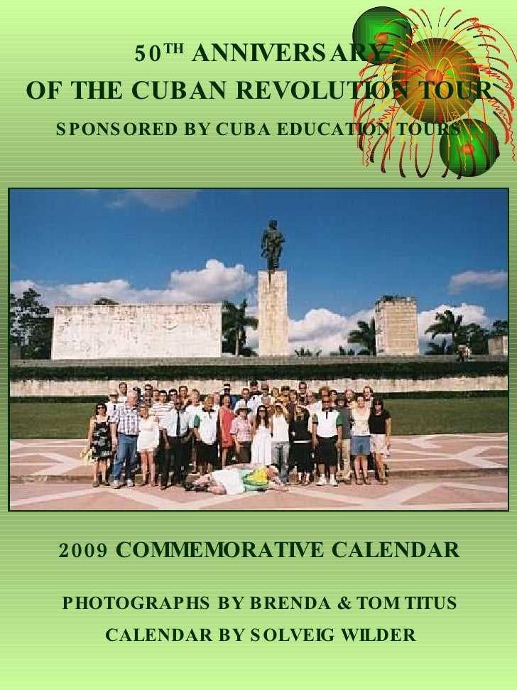 50 TH  ANNIVERSARY OF THE CUBAN REVOLUTION TOUR SPONSORED BY CUBA EDUCATION TOURS 2009 COMMEMORATIVE CALENDAR PHOTOGRAPHS ...