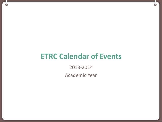 ETRC Calendar of Events 2013-2014 Academic Year