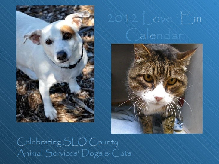 2012 Love 'Em Calendar Celebrating SLO County  Animal Services' Dogs & Cats