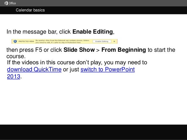 Calendar basics  In the message bar, click Enable Editing,  then press F5 or click Slide Show > From Beginning to start th...