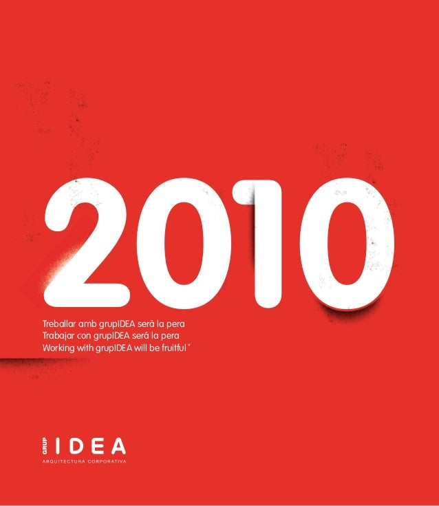 2010Treballar amb grupIDEA serà la pera Trabajar con grupIDEA será la pera Working with grupIDEA will be fruitful *