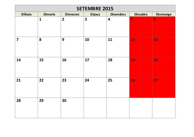 SETEMBRE 2015 Dilluns Dimarts Dimecres Dijous Divendres Dissabte Diumenge 1 2 3 4 5 6 7 8 9 10 11 12 13 14 15 16 17 18 19 ...