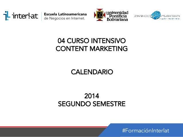 #FormaciónInterlat 04 CURSO INTENSIVO CONTENT MARKETING CALENDARIO 2014 SEGUNDO SEMESTRE