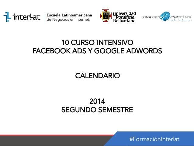 #FormaciónInterlat 10 CURSO INTENSIVO FACEBOOK ADS Y GOOGLE ADWORDS CALENDARIO 2014 SEGUNDO SEMESTRE