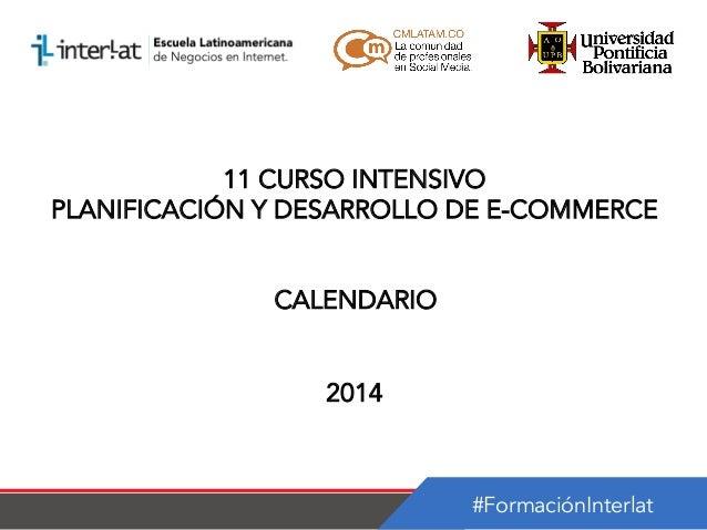 11 CURSO INTENSIVO PLANIFICACIÓN Y DESARROLLO DE E-COMMERCE CALENDARIO 2014  #FormaciónInterlat