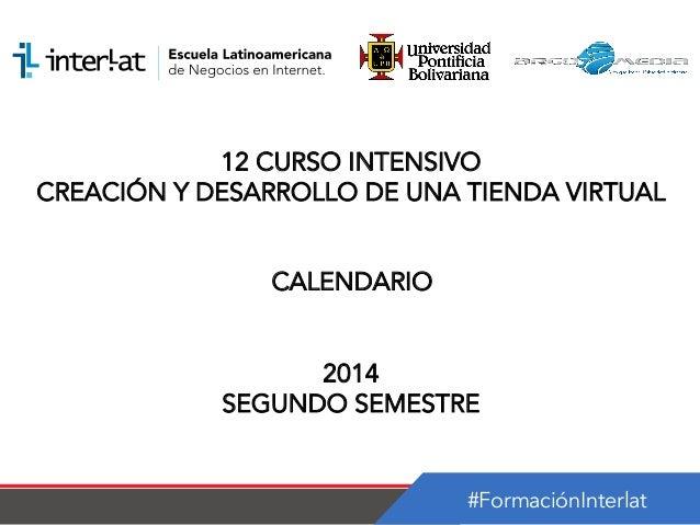#FormaciónInterlat 12 CURSO INTENSIVO CREACIÓN Y DESARROLLO DE UNA TIENDA VIRTUAL CALENDARIO 2014 SEGUNDO SEMESTRE