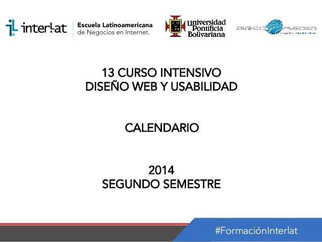 #FormaciónInterlat 13 CURSO INTENSIVO DISEÑO WEB Y USABILIDAD CALENDARIO 2014 SEGUNDO SEMESTRE