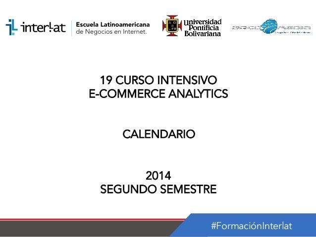 #FormaciónInterlat 19 CURSO INTENSIVO E-COMMERCE ANALYTICS CALENDARIO 2014 SEGUNDO SEMESTRE