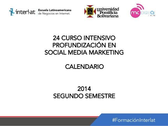 #FormaciónInterlat 24 CURSO INTENSIVO PROFUNDIZACIÓN EN SOCIAL MEDIA MARKETING CALENDARIO 2014 SEGUNDO SEMESTRE