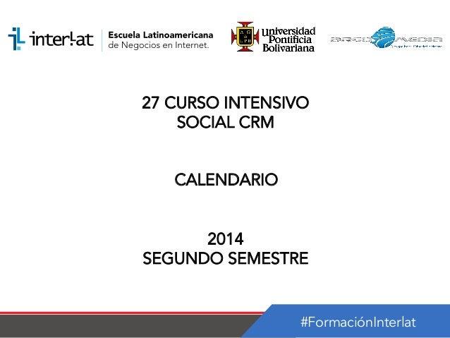 #FormaciónInterlat 27 CURSO INTENSIVO SOCIAL CRM CALENDARIO 2014 SEGUNDO SEMESTRE