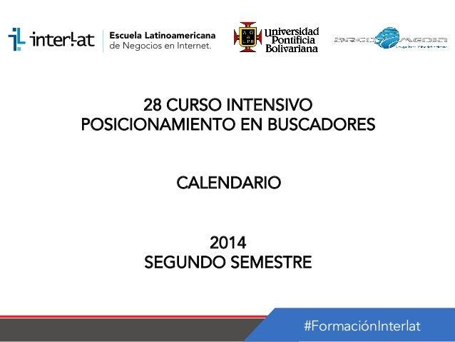 #FormaciónInterlat 28 CURSO INTENSIVO POSICIONAMIENTO EN BUSCADORES CALENDARIO 2014 SEGUNDO SEMESTRE
