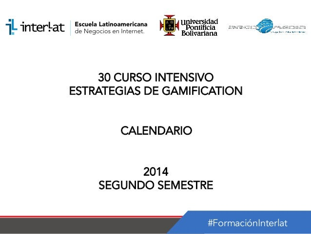 #FormaciónInterlat 30 CURSO INTENSIVO ESTRATEGIAS DE GAMIFICATION CALENDARIO 2014 SEGUNDO SEMESTRE