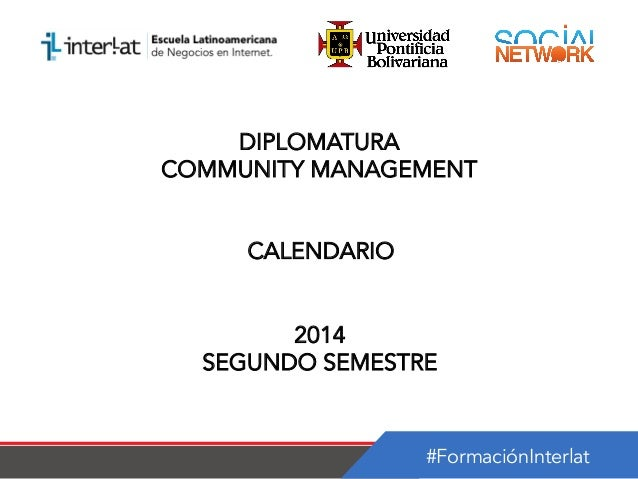 #FormaciónInterlat DIPLOMATURA COMMUNITY MANAGEMENT CALENDARIO 2014 SEGUNDO SEMESTRE