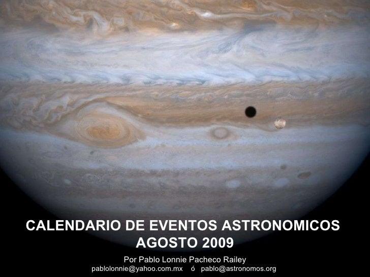 Por Pablo Lonnie Pacheco Railey pablolonnie@yahoo.com.mx  ó  pablo@astronomos.org  CALENDARIO DE EVENTOS ASTRONOMICOS  AGO...