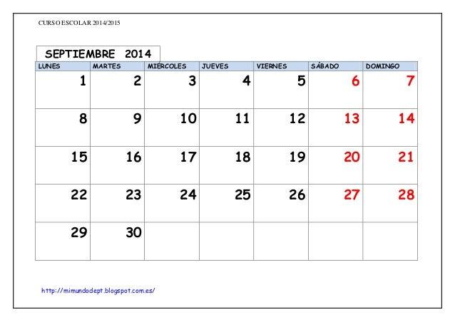 CURSO ESCOLAR 2014/2015  SEPTIEMBRE 2014  LUNES MARTES MIÉRCOLES JUEVES VIERNES SÁBADO DOMINGO  1  2 3 4 5 6 7  8 9 10 11 ...
