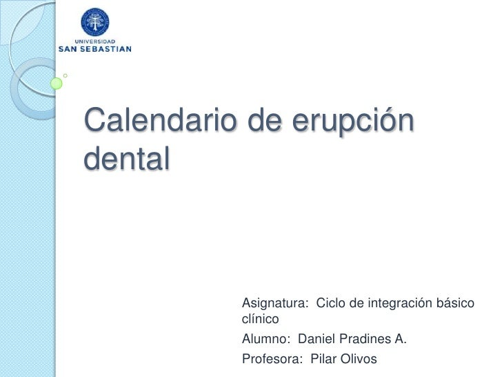 Calendario de erupcióndental          Asignatura: Ciclo de integración básico          clínico          Alumno: Daniel Pra...