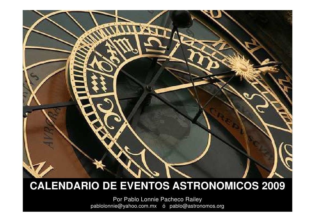 CALENDARIO DE EVENTOS ASTRONOMICOS 2009                  Por Pablo Lonnie Pacheco Railey          pablolonnie@yahoo.com.mx...
