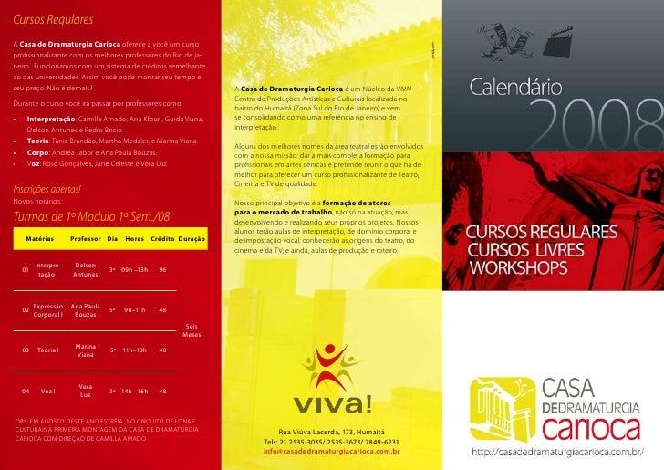 Cursos Regulares A Casa de Dramaturgia Carioca oferece a você um curso profissionalizante com os melhores professores do R...