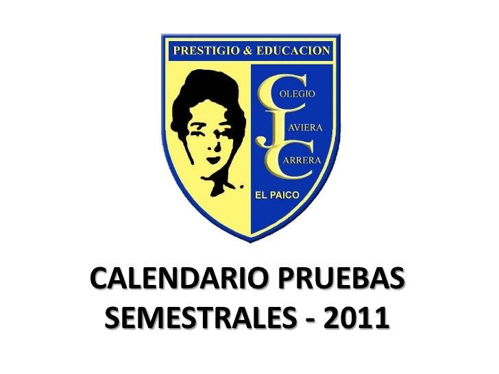 CALENDARIO PRUEBAS SEMESTRALES - 2011<br />