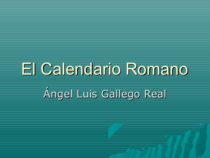 El Calendario Romano  Ángel Luis Gallego Real