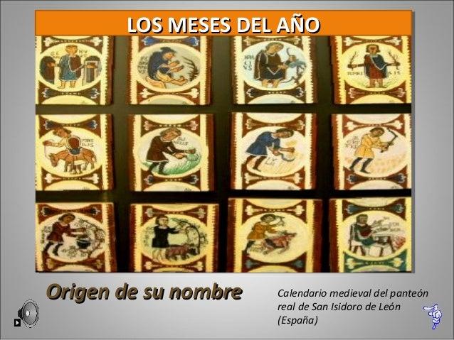 LOS MESES DEL AÑOOrigen de su nombre   Calendario medieval del panteón                      real de San Isidoro de León   ...