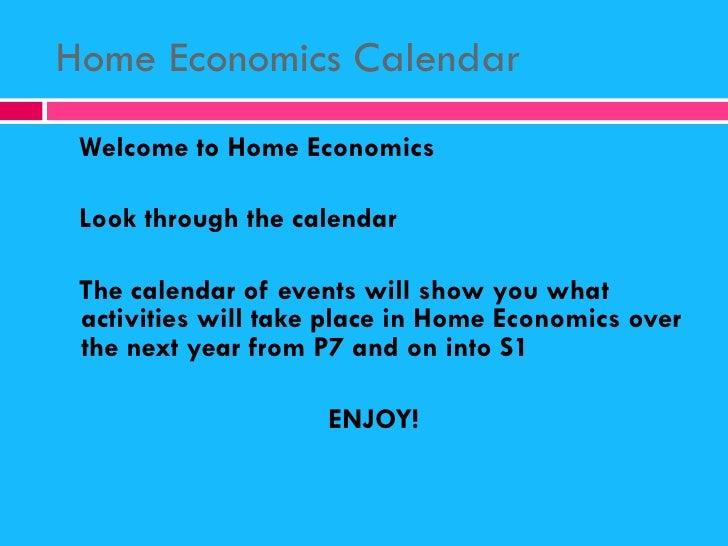 Home Economics Calendar <ul><li>Welcome to Home Economics </li></ul><ul><li>Look through the calendar </li></ul><ul><li>Th...